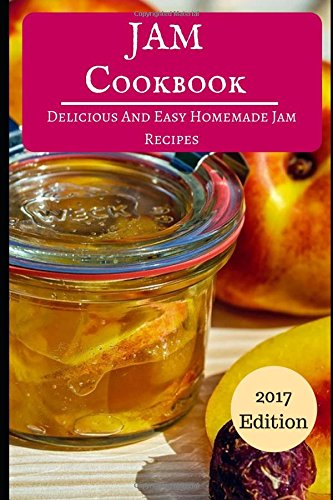 Jam Cookbook: Delicious And Easy Homemade Jam Recipes (Jam And Canning Recipes) by Linda Hamil