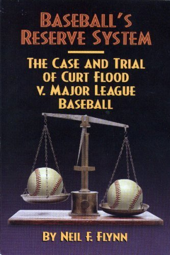 Baseball's Reserve System: The Case and Trial of Curt Flood Vs. Major League Baseball