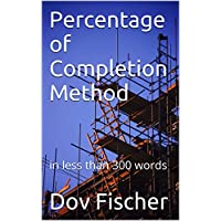 Percentage of Completion Method: in less than 300 words (English Edition)