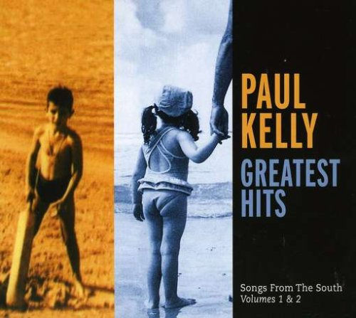 Paul Kelly Greatest Hits: Songs From the South, Vol. 1 & 2