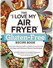 """The """"I Love My Air Fryer"""" Gluten-Free Recipe Book: From Lemon Blueberry Muffins to Mediterranean Short Ribs, 175 Easy and Delicious Gluten-Free Recipes"""