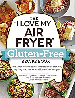 """The """"I Love My Air Fryer"""" Gluten-Free Recipe Book: From"""