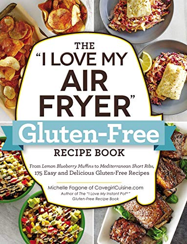 """The """"I Love My Air Fryer"""" Gluten-Free Recipe Book: From Lemon Blueberry Muffins to Mediterranean Short Ribs, 175 Easy and Delicious Gluten-Free Recipes (""""I Love My"""" Series)"""