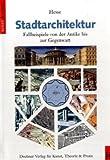 Stadtarchitektur: Fallbeispiele von der Antike bis zur Gegenwart