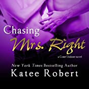 Chasing Mrs. Right: Come Undone, Book 2 | Katee Robert
