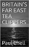 BRITAIN'S FAR EAST TEA CLIPPERS