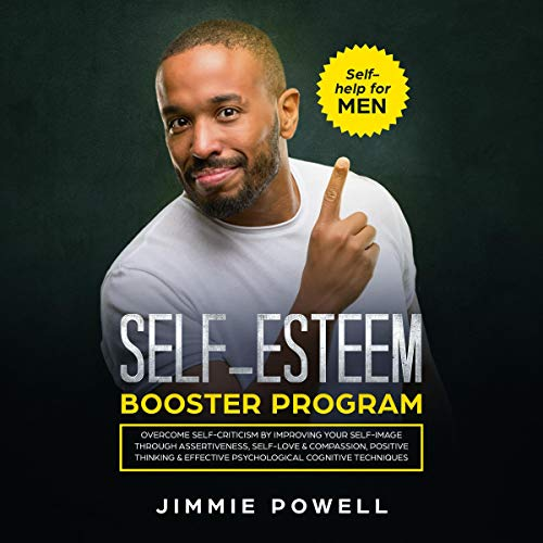 - Self-Esteem Booster Program: Overcome Self-Criticism by Improving Your Self-Imagine Through Assertiveness, Self-Love & Compassion, Positive Thinking & Effective Psychological Cognitive Techniques