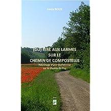 (Du) Rire aux larmes sur le chemin de Compostelle: Pèlerinage d'une Québécoise sur le chemin du Puy (French Edition)
