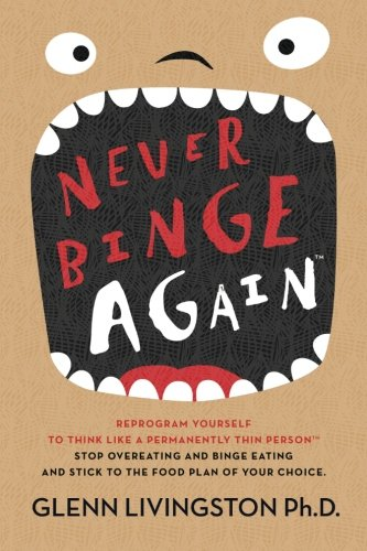Never Binge Again: Reprogram Yourself to Think