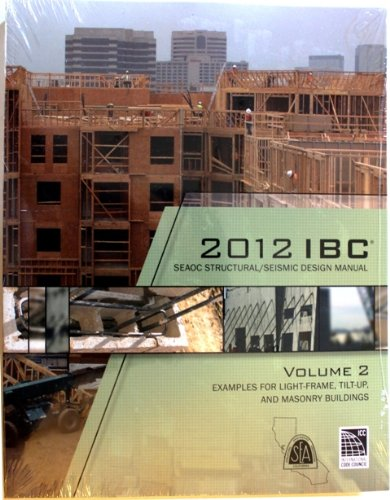 2012 IBC SEAOC Structural/Seismic Design Manual Examples for Light-Frame, Tilt up and Masonry Buildings