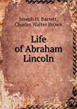 Life of Abraham Lincoln, Joseph H. Barrett and Charles Walter Brown, 5518629893