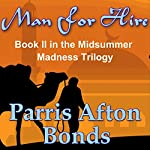Man For Hire: Midsummer Madness Trilogy, Book 2 | Parris Afton Bonds