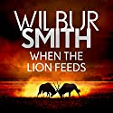 When the Lion Feeds Audiobook by Wilbur Smith Narrated by John Lee