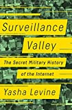 img - for Surveillance Valley: The Secret Military History of the Internet book / textbook / text book