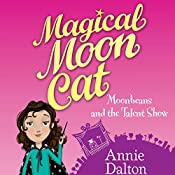 Magical Moon Cat: Moonbeans and the Talent Show | Annie Dalton
