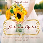 Autumn Brides: A Year of Weddings Novella Collection | Katie Ganshert,Beth Vogt,Kathryn Springer