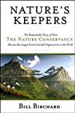 By Bill Birchard Nature's Keepers: The Remarkable Story of How the Nature Conservancy Became the Largest Environmenta (1st First Edition) [Hardcover]