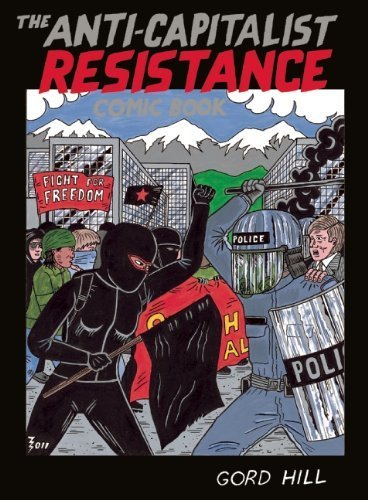 Anti-Capitalist Resistance Comic Book, The by Gord Hill (2012-05-10)