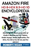 Amazon Fire Encyclopedia: Kindle Fire Manual for the latest generation of Kindle E-Readers and Fire Tablets, Kindle Voyage, Kindle Paperwhite, Fire HD 6, Fire HD 8, Fire HD 10, and Fire HDX 8.9