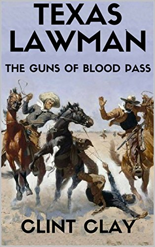 Texas Lawman: The Guns of Blood Pass: A Texas Lawman Western Adventure From The Author of Gunsmoke (The Texas Lawman Western Adventure Series Book 1)