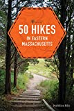 50 Hikes in Eastern Massachusetts (fifth) (Explorer s 50 Hikes)
