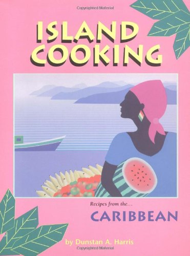 Island Cooking: Recipes from the Caribbean by Dunstan A. Harris