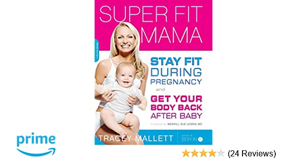 c31843b420 Super Fit Mama  Stay Fit During Pregnancy and Get Your Body Back after Baby   Tracey Mallett  9781600940316  Amazon.com  Books