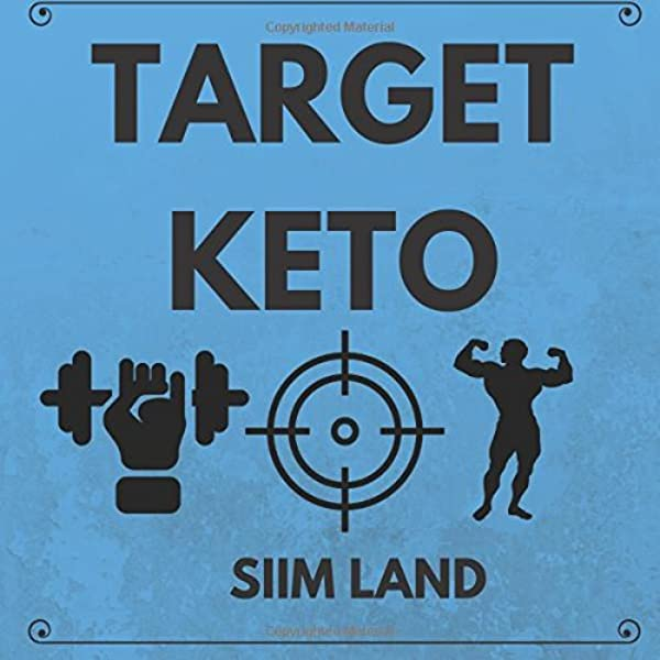 Target Keto The Targeted Ketogenic Diet For Low Carb Athletes To Burn Fat Fast Build Lean Muscle Mass And Increase Performance Simple Keto Volume 3 Land Siim 9781539344872 Amazon Com Books