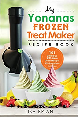 buy my yonanas frozen treat maker recipe book 101 delicious soft