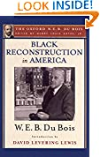 #10: Black Reconstruction in America (The Oxford W. E. B. Du Bois): An Essay Toward a History of the Part Which Black Folk Played in the Attempt to Reconstruct Democracy in America, 1860-1880
