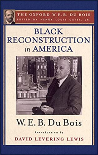 com black reconstruction in america the oxford w e b  com black reconstruction in america the oxford w e b du bois an essay toward a history of the part which black folk played in the attempt to