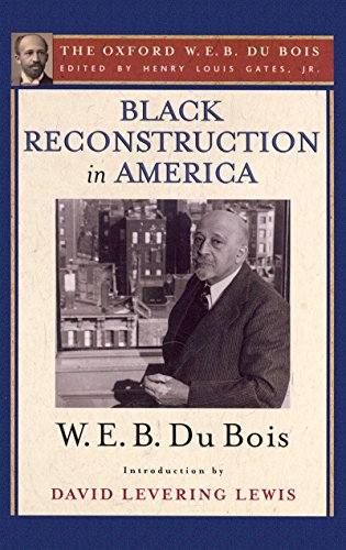 Search : Black Reconstruction in America (The Oxford W. E. B. Du Bois): An Essay Toward a History of the Part Which Black Folk Played in the Attempt to Reconstruct Democracy in America, 1860-1880