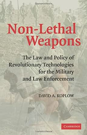 an introduction to the importance of non lethal weapons The fourth panel discussed non-lethal weapons, and featured a discussion between professors stephen coleman, pauline kaurin, david koplow, and susan levine of the united states marine corps.