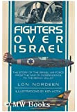 Fighters Over Israel: The Story of the Israeli Air Force from the War of Independence to the Bekaa Valley