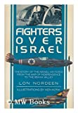 img - for Fighters Over Israel: The Story of the Israeli Air Force from the War of Independence to the Bekaa Valley book / textbook / text book