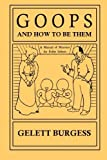 download ebook goops and how to be them: a manual of manners for polite infants inculcating many juvenile virtues both by precept and example, with ninety drawings by gelette burgess (2014-06-22) pdf epub