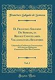 D. Francisci Salgado de Somoza, in Regali Cancellaria Vallisoletana Senatoris, Vol. 2: Labyrinthus Creditorum Concurrentium Ad Litem Per Debitorum ... Causatam (Classic Reprint) (Latin Edition)