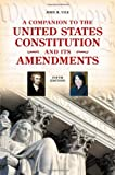 A Companion to the United States Constitution and Its Amendments (Companion to the United States Constitution & Its Amendments), John R. Vile, 0313380082