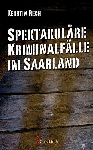 Spektakuläre Kriminalfälle im Saarland