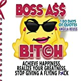 Boss Ass Bitch Quotes: Achieve Happiness, Realize