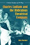 Charles Ludlam and the Ridiculous Theatrical Company: Critical Analyses of 29 Plays