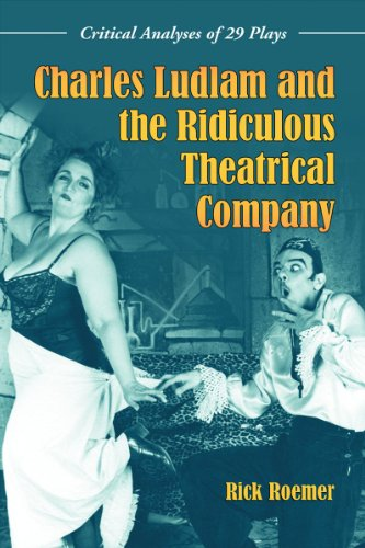 Charles Ludlam and the Ridiculous Theatrical Company: Critical Analyses of 29 Plays by McFarland