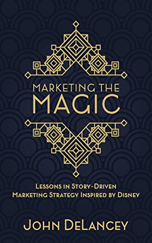 Marketing the Magic: Lessons in Story-Driven Marketing Strategy Inspired by Disney (Disney Direct)