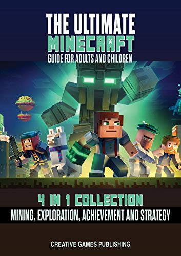 The Ultimate Minecraft Guide for Adults And Children: 4 in 1 Collection - Mining, Exploration, Achievement and Strategy