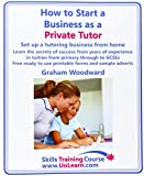 img - for How to Start a Business as a Private Tutor. Set Up a Tutoring Business from Home. Learn the Secrets of Success from Years of Experience in Tuition Fro (Skills Training Course) book / textbook / text book