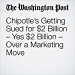 Chipotle's Getting Sued for $2 Billion – Yes $2 Billion – Over a Marketing Move | Gene Marks