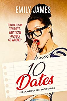 Ten Dates: A fun and sexy romantic comedy novel (The Power of Ten Book 1) by [James, Emily]