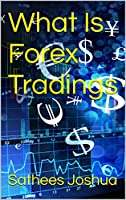 What Is Forex What is Forex: What Is Traded In Forex? Currence CrosessThis book good for forex starter people