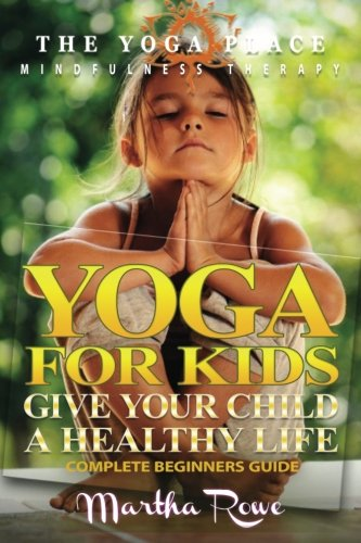 Yoga for Kids: Give Your Child a Healthy Life (Mindfulness Therapy): Child Development, Child Support, Healthy Living, Yoga Sutras, Teaching Yoga (The Yoga Place Book)