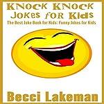 Knock Knock Jokes for Kids: The Best Joke Book for Kids: Funny Jokes for Kids | Becci Lakeman